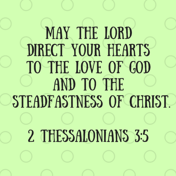May the Lord direct your hearts to the lvoe of God and to the steadfastness of Christ.2 Thessalonians 3_5